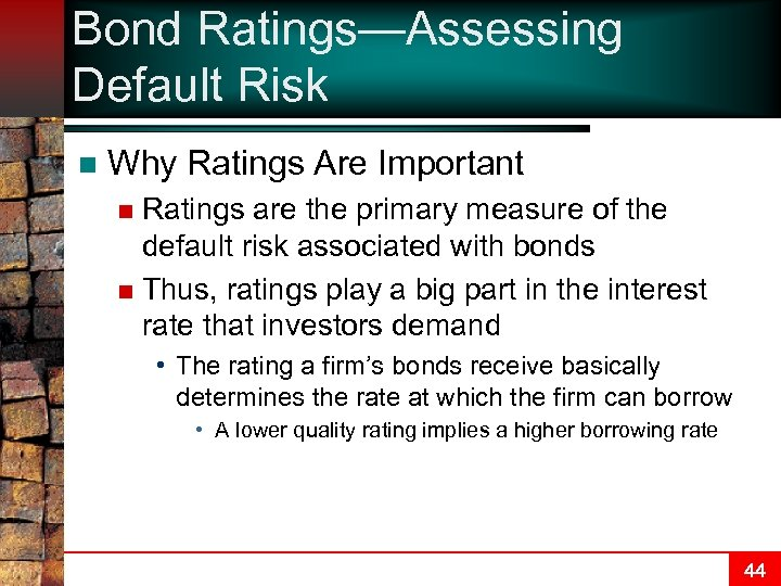 Bond Ratings—Assessing Default Risk n Why Ratings Are Important Ratings are the primary measure
