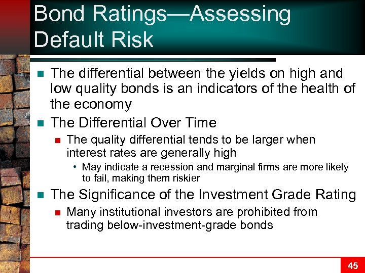 Bond Ratings—Assessing Default Risk n n The differential between the yields on high and