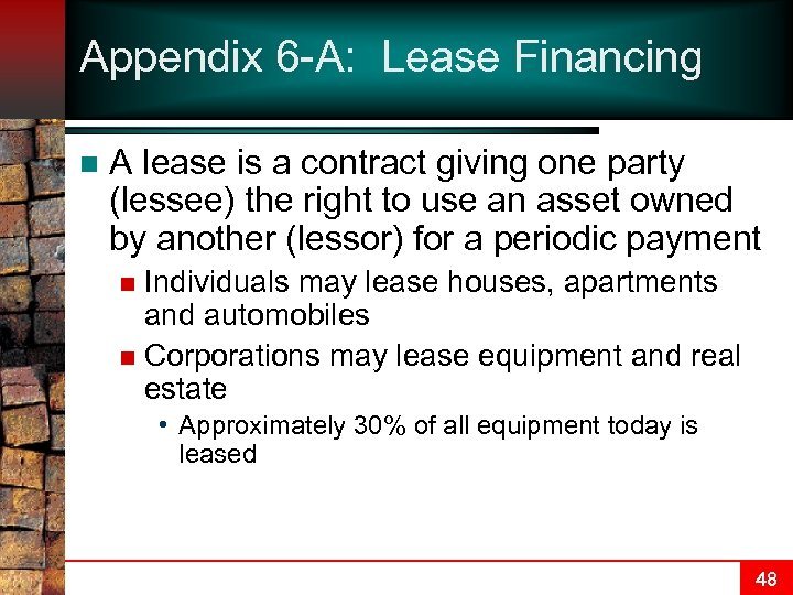 Appendix 6 -A: Lease Financing n A lease is a contract giving one party
