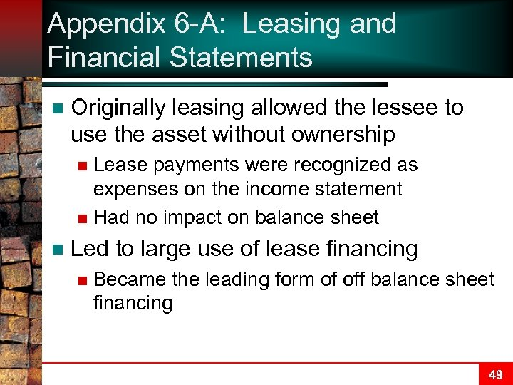 Appendix 6 -A: Leasing and Financial Statements n Originally leasing allowed the lessee to