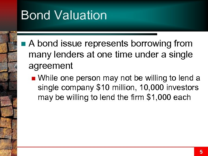 Bond Valuation n A bond issue represents borrowing from many lenders at one time