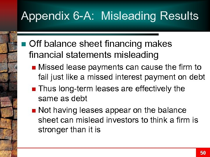 Appendix 6 -A: Misleading Results n Off balance sheet financing makes financial statements misleading