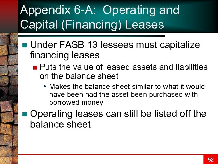 Appendix 6 -A: Operating and Capital (Financing) Leases n Under FASB 13 lessees must