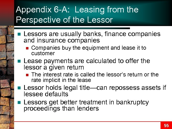 Appendix 6 -A: Leasing from the Perspective of the Lessor n Lessors are usually