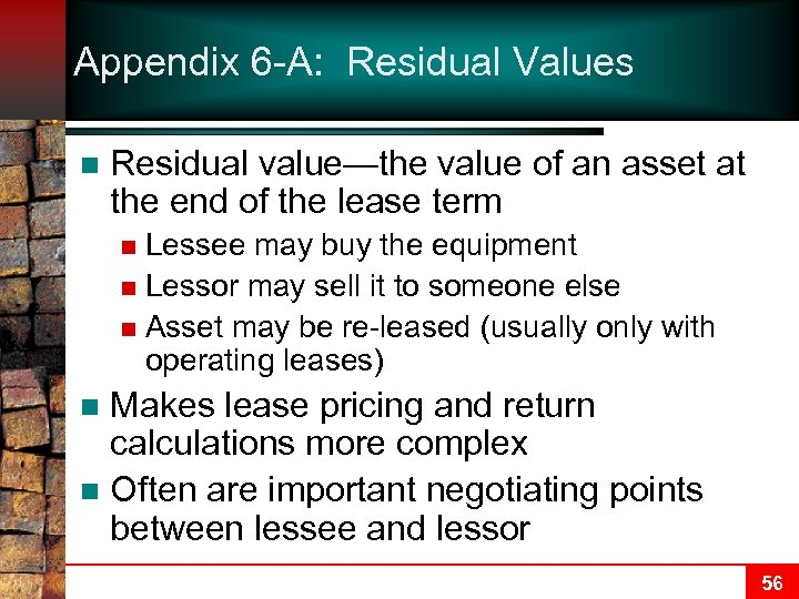 Appendix 6 -A: Residual Values n Residual value—the value of an asset at the