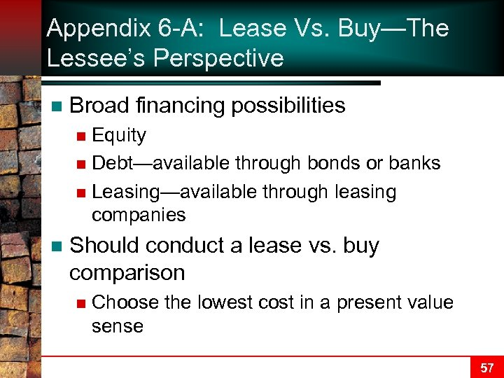 Appendix 6 -A: Lease Vs. Buy—The Lessee's Perspective n Broad financing possibilities Equity n
