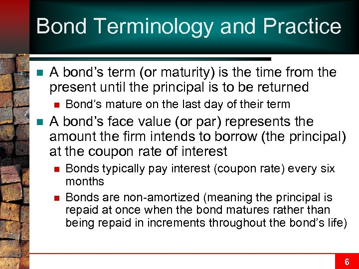 Bond Terminology and Practice n A bond's term (or maturity) is the time from