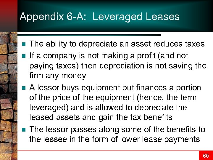 Appendix 6 -A: Leveraged Leases n n The ability to depreciate an asset reduces
