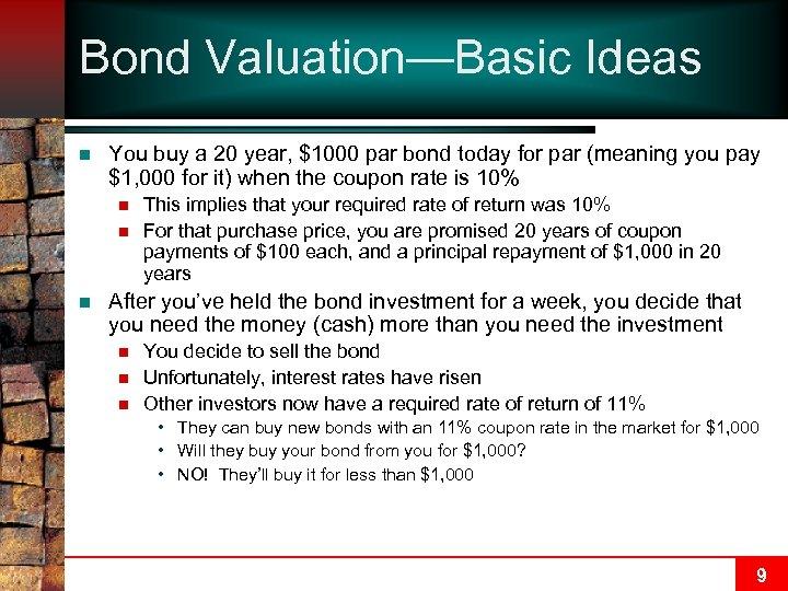 Bond Valuation—Basic Ideas n You buy a 20 year, $1000 par bond today for