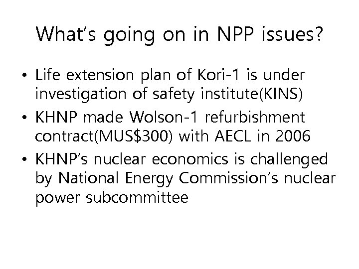 What's going on in NPP issues? • Life extension plan of Kori-1 is under