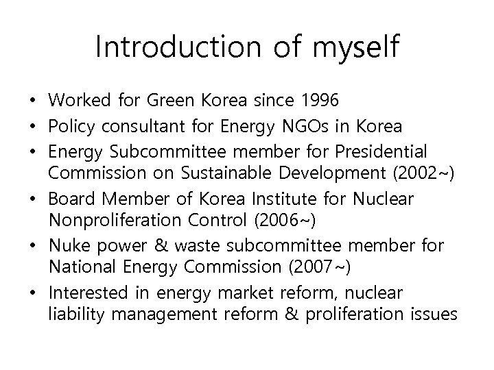 Introduction of myself • Worked for Green Korea since 1996 • Policy consultant for