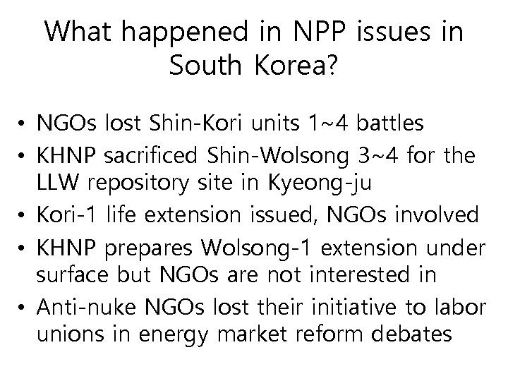 What happened in NPP issues in South Korea? • NGOs lost Shin-Kori units 1~4