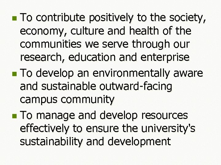 To contribute positively to the society, economy, culture and health of the communities we
