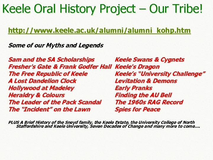 Keele Oral History Project – Our Tribe! http: //www. keele. ac. uk/alumni_kohp. htm Some