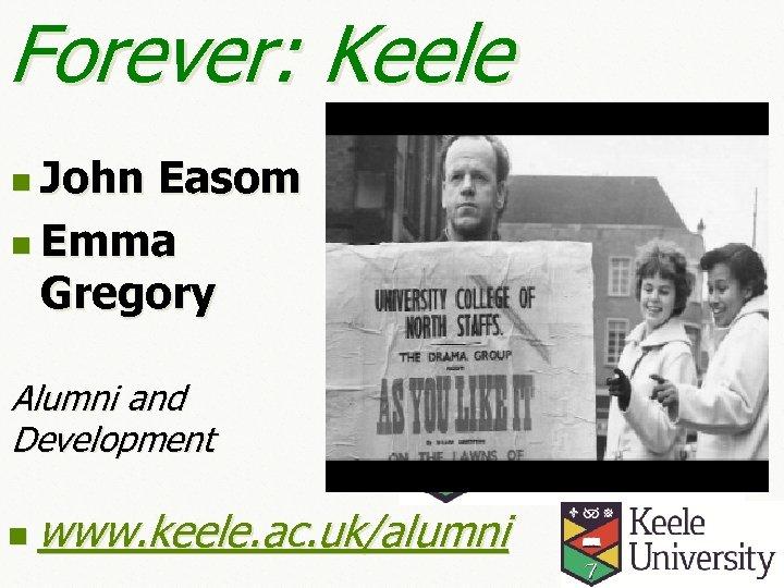 Forever: Keele n John Easom n Emma Gregory Alumni and Development n www. keele.