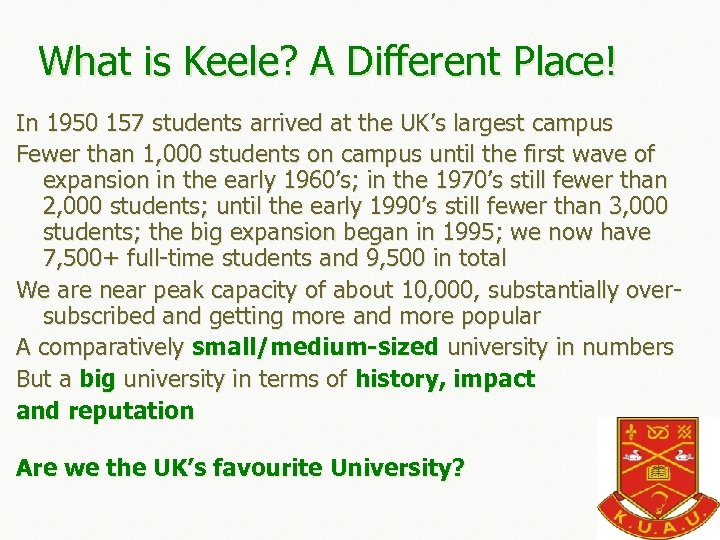 What is Keele? A Different Place! In 1950 157 students arrived at the UK's
