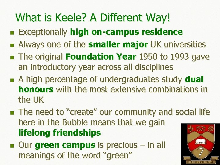 What is Keele? A Different Way! n n n Exceptionally high on-campus residence Always