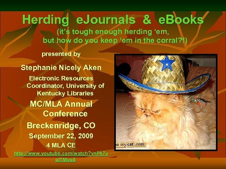 Herding e. Journals & e. Books (it's tough enough herding 'em, but how do