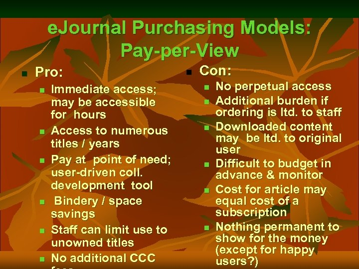 e. Journal Purchasing Models: Pay-per-View n Pro: n n n Immediate access; may be