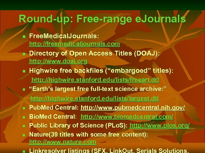 Round-up: Free-range e. Journals n Free. Medical. Journals: http: //freemedicaljournals. com n Directory of