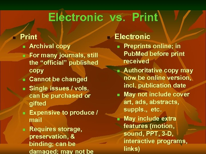 Electronic vs. Print n n n n Archival copy For many journals, still the