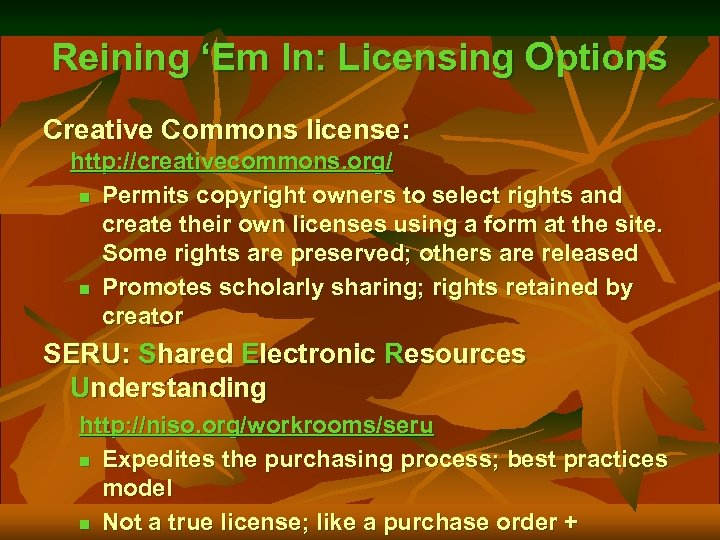 Reining 'Em In: Licensing Options Creative Commons license: http: //creativecommons. org/ n Permits copyright