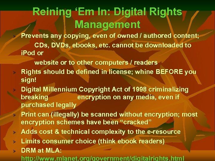 Reining 'Em In: Digital Rights Management Ø Ø Ø Ø Prevents any copying, even