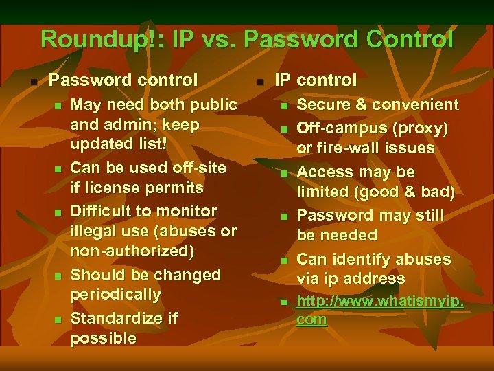 Roundup!: IP vs. Password Control n Password control n n n May need both