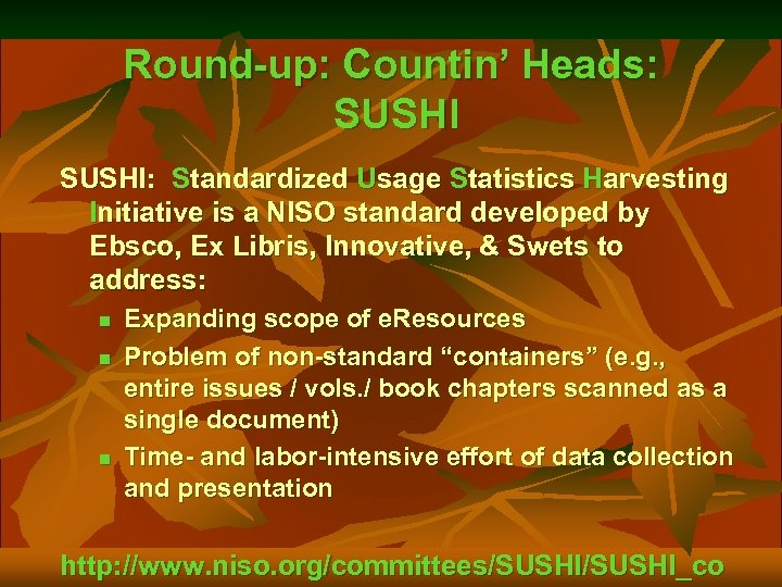 Round-up: Countin' Heads: SUSHI: Standardized Usage Statistics Harvesting Initiative is a NISO standard developed