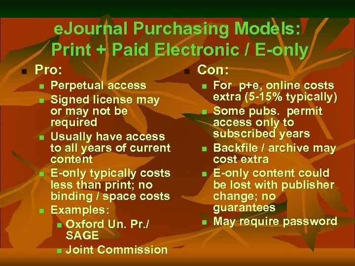 e. Journal Purchasing Models: Print + Paid Electronic / E-only n Pro: n n