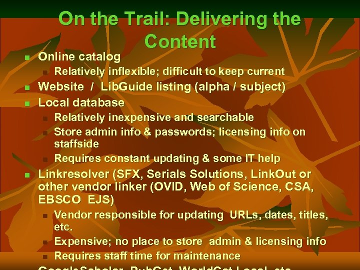 On the Trail: Delivering the Content n Online catalog n n n Website /