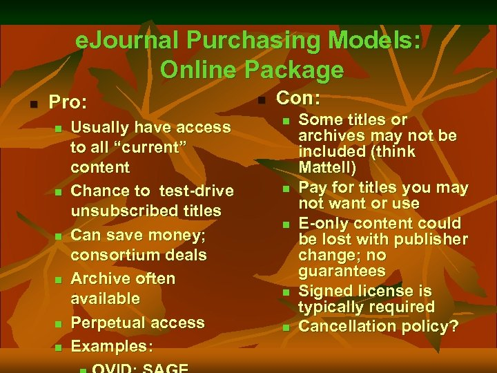e. Journal Purchasing Models: Online Package n Pro: n n n Usually have access