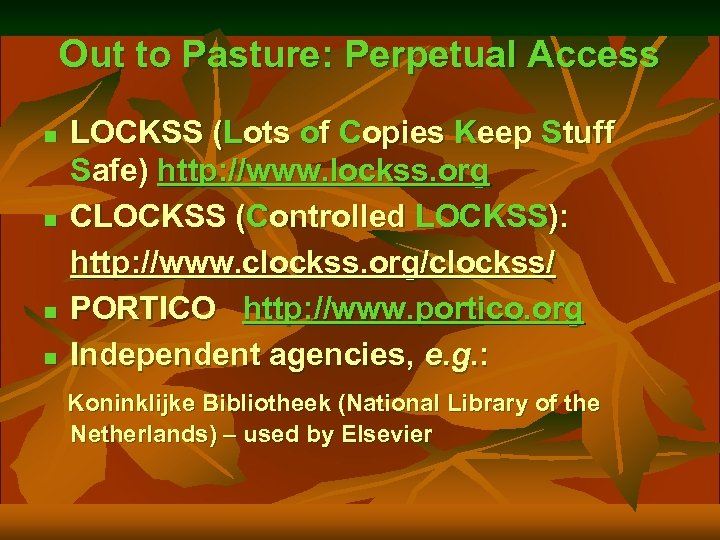 Out to Pasture: Perpetual Access n n LOCKSS (Lots of Copies Keep Stuff Safe)