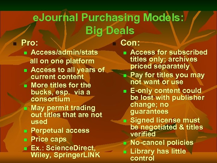 e. Journal Purchasing Models: Big Deals n Pro: Access/admin/stats all on one platform n
