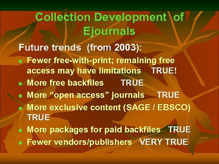 Collection Development of Ejournals Future trends (from 2003): n n n Fewer free-with-print; remaining