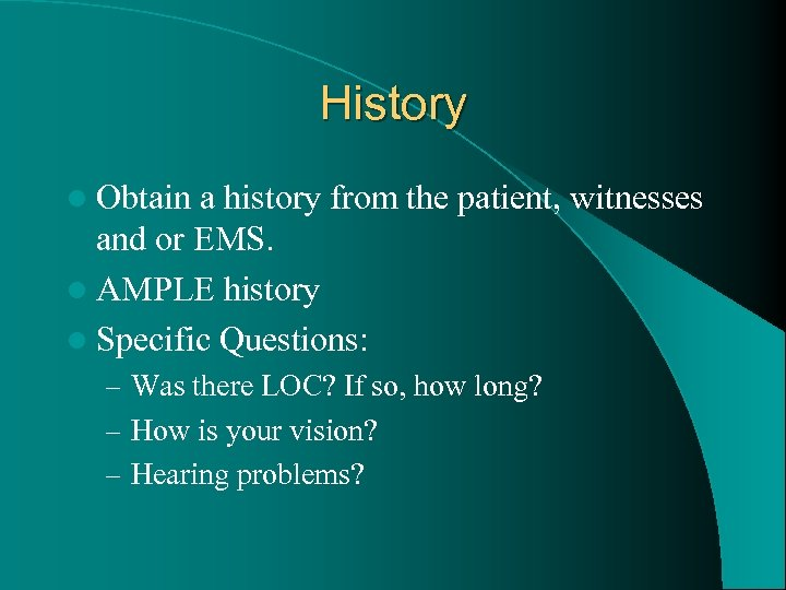 History l Obtain a history from the patient, witnesses and or EMS. l AMPLE