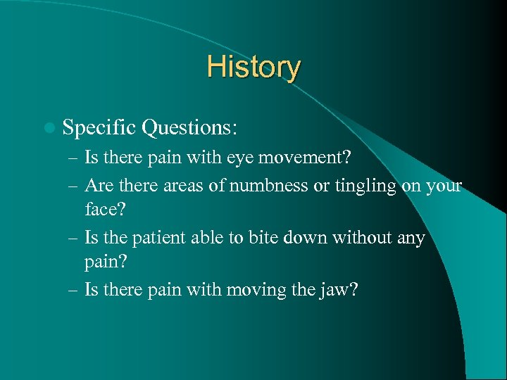 History l Specific Questions: – Is there pain with eye movement? – Are there