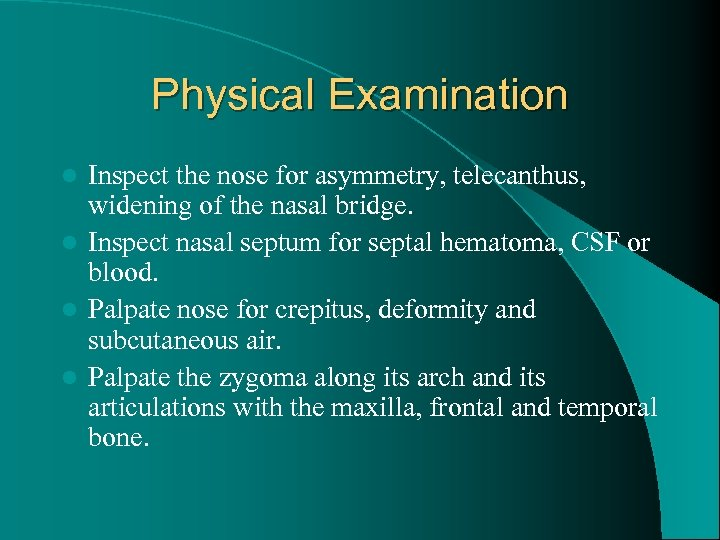 Physical Examination Inspect the nose for asymmetry, telecanthus, widening of the nasal bridge. l