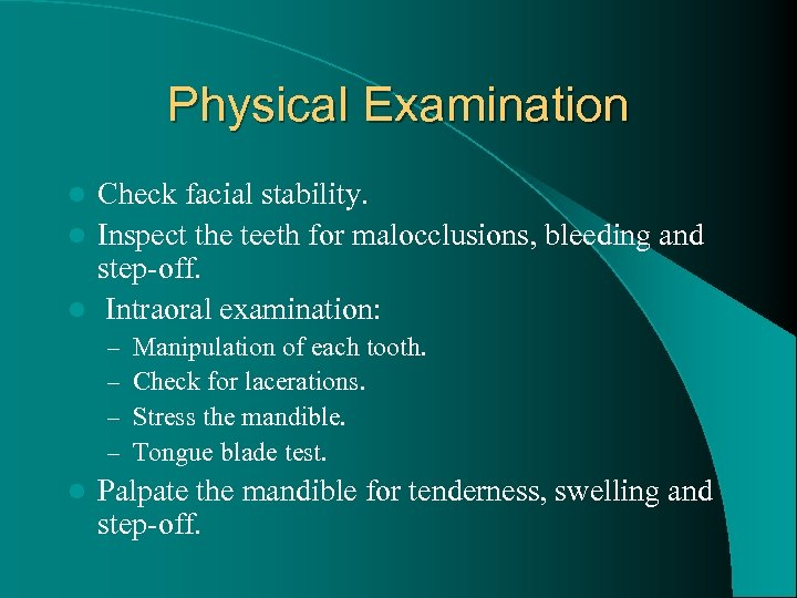 Physical Examination Check facial stability. l Inspect the teeth for malocclusions, bleeding and step-off.
