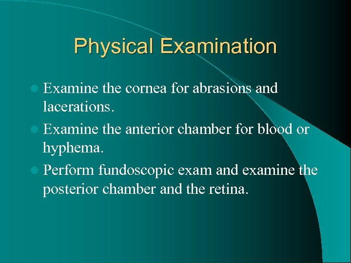 Physical Examination l Examine the cornea for abrasions and lacerations. l Examine the anterior