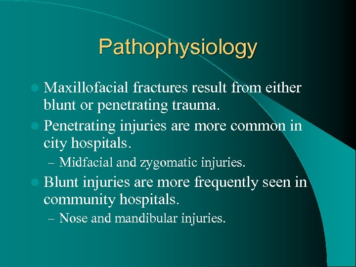 Pathophysiology l Maxillofacial fractures result from either blunt or penetrating trauma. l Penetrating injuries