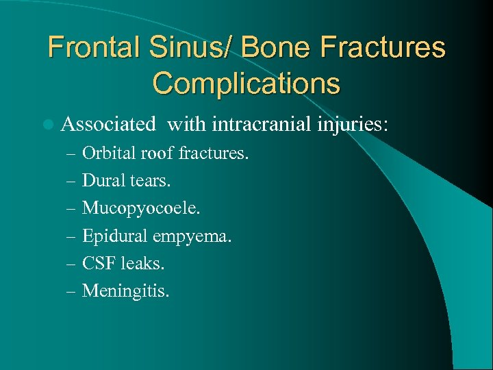 Frontal Sinus/ Bone Fractures Complications l Associated with intracranial injuries: – Orbital roof fractures.