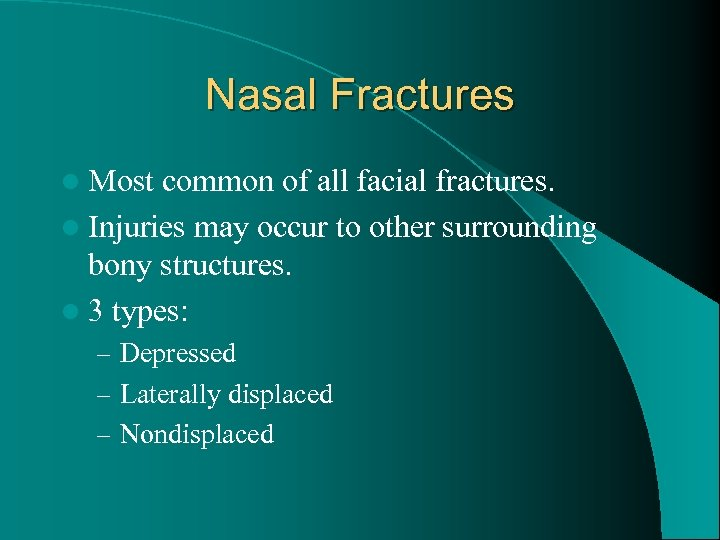 Nasal Fractures l Most common of all facial fractures. l Injuries may occur to