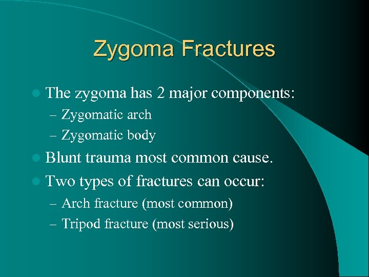 Zygoma Fractures l The zygoma has 2 major components: – Zygomatic arch – Zygomatic