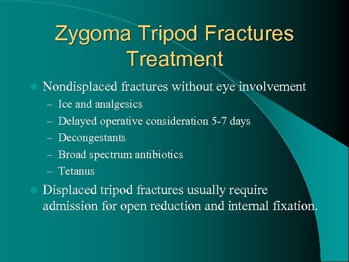 Zygoma Tripod Fractures Treatment l Nondisplaced fractures without eye involvement – Ice and analgesics
