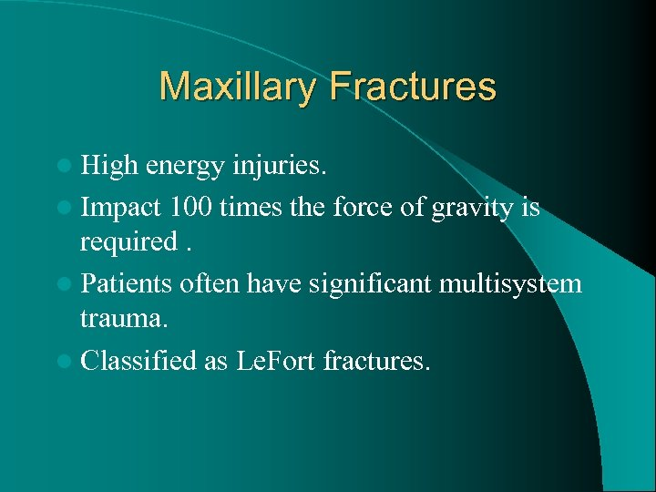 Maxillary Fractures l High energy injuries. l Impact 100 times the force of gravity
