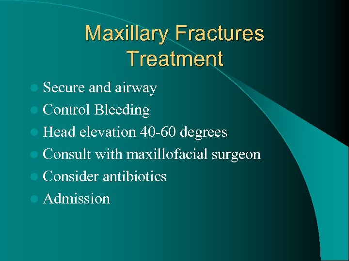Maxillary Fractures Treatment l Secure and airway l Control Bleeding l Head elevation 40