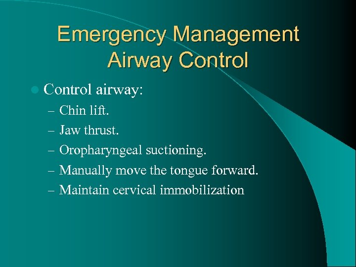 Emergency Management Airway Control l Control airway: – Chin lift. – Jaw thrust. –