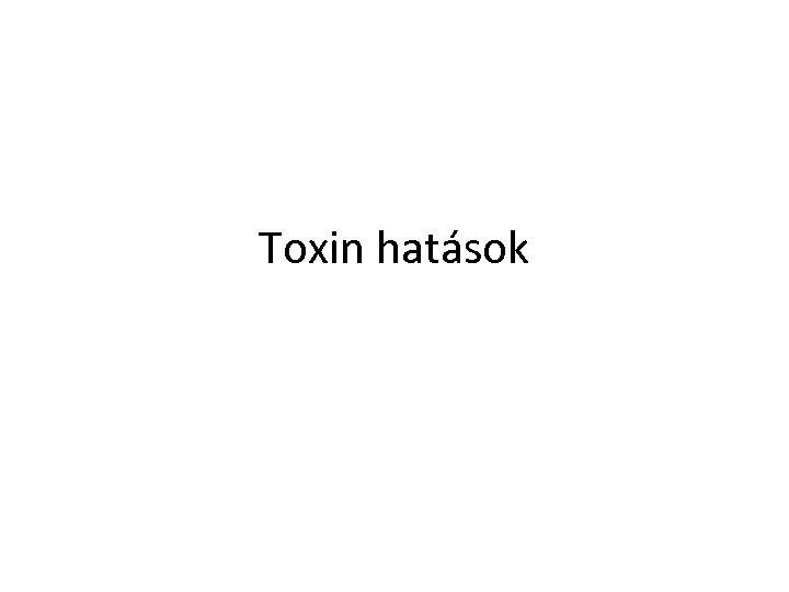 Toxin hatások
