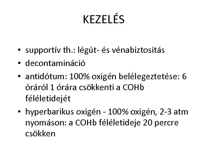 KEZELÉS • supportív th. : légút- és vénabiztositás • decontamináció • antidótum: 100% oxigén